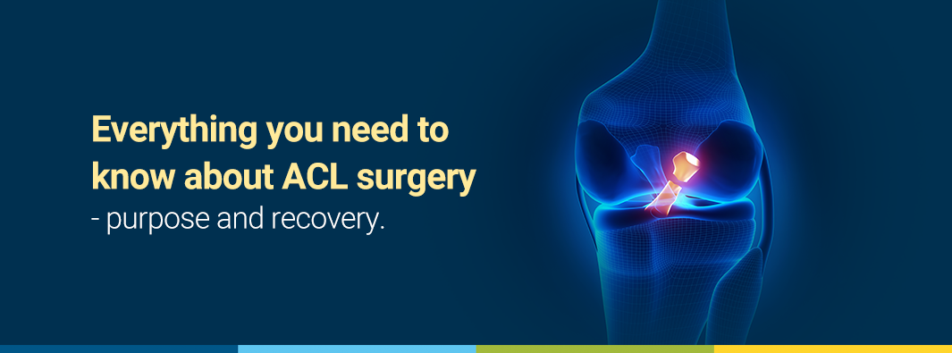 Everything you need to know about ACL surgery – purpose and recovery