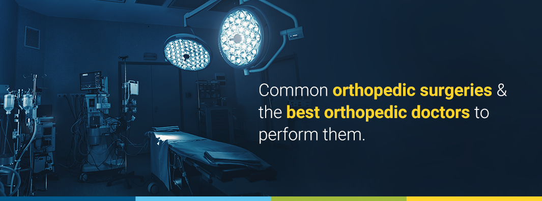 Common orthopedic surgeries and the best orthopedic doctors to perform them