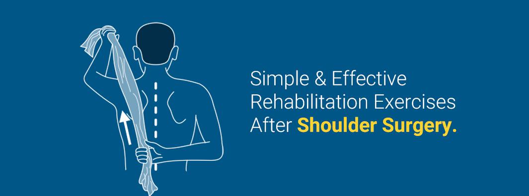 Simple & Effective Rehabilitation Exercises After Shoulder Surgery