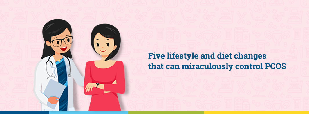 Five lifestyle and diet changes that can miraculously control PCOS