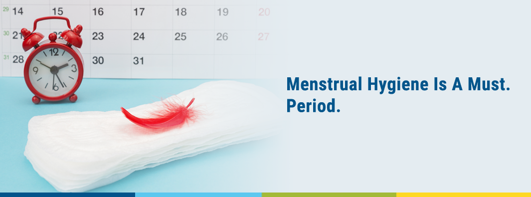 Menstrual Hygiene Is A Must. Period.